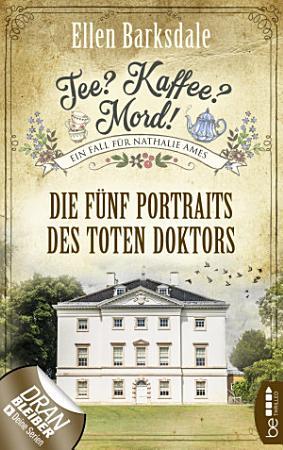 Tee  Kaffee  Mord  Die f  nf Portraits des toten Doktors PDF