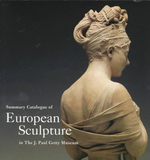 Summary Catalogue of European Sculpture in the J  Paul Getty Museum PDF
