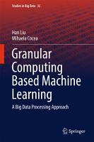 Granular Computing Based Machine Learning PDF