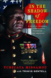 In the Shadow of Freedom: A Heroic Journey to Liberation, Manhood, and America