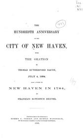The Hundredth Anniversary of the City of New Haven: With the Oration by Thomas Rutherford Bacon, July 4, 1884