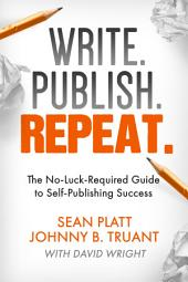 Write, Publish, Repeat: The No Luck Required Guide to Self-Publishing Success