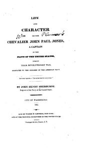 Life and Character of the Chevalier John Paul Jones: A Captain in the Navy of the United States, During Their Revolutionary War ...