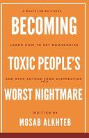 Becoming Toxic People's Worst Nightmare