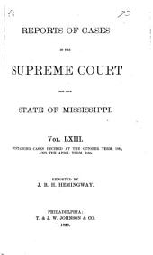Cases Argued and Decided in the Supreme Court of Mississippi ...: Volume 63