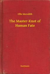 The Master-Knot of Human Fate