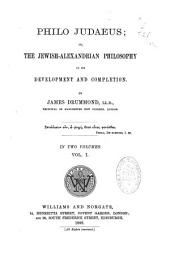 Philo Judaeus: Or, The Jewish-Alexandrian Philosophy in Its Development and Completion, Volume 1