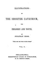 Illustrations of the Shorter Catechism for Children and Youth: Volume 1