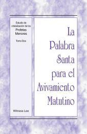 La Palabra Santa para el Avivamiento Matutino - Estudio de cristalizacion de los Profetas Menores, Tomo 2