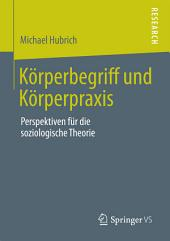 Körperbegriff und Körperpraxis: Perspektiven für die soziologische Theorie