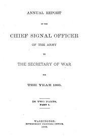 Annual Report of the Chief Signal Officer Made to the Secretary of War for the Year ..: Part 1