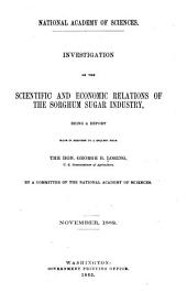 Investigation of the Scientific and Economic Relations of the Sorghum Sugar Industry: Being a Report Made in Response to a Request from the Hon. George B. Loring, U.S. Commissioner of Agriculture