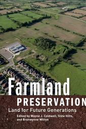 Farmland Preservation: Land for Future Generations, Edition 2