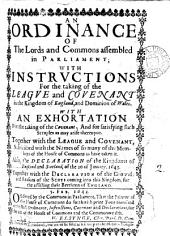 An ordinance ... with instructions for the taking of the League and covenant ... Together with the League and covenant, subscribed with the names of so many of the members of the House of commons as have taken it. Also, the declaration of ... England and Scotland, of the 20 of January, 1643. Together with the declaration of the grounds and reasons of the Scots coming into this kingdom: Volume 2