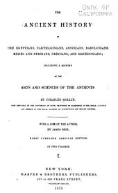 The Ancient History of the Egyptians, Carthaginians, Assyrians, Babylonians, Medes and Persians, Grecians and Macedonians: Including a History of the Arts and Sciences of the Ancients, Volume 1