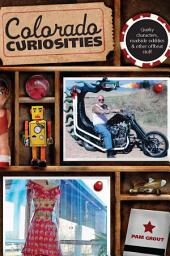 Colorado Curiosities: Quirky characters, roadside oddities & other offbeat stuff, Edition 2