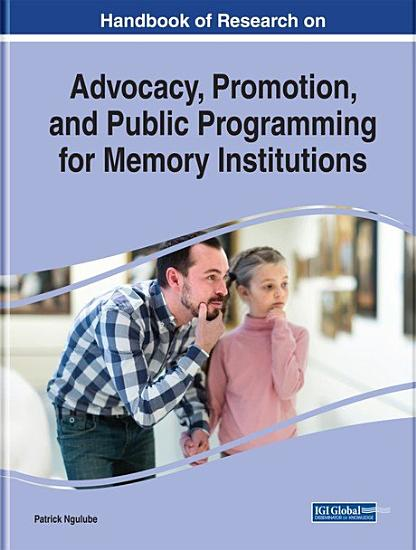 Handbook of Research on Advocacy  Promotion  and Public Programming for Memory Institutions PDF