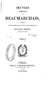 Oeuvres complètes de Beaumarchais, précédées d'une notice sur sa vie et ses ouvrages: Volume2