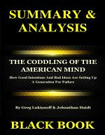 Summary & Analysis : The Coddling of the American Mind By Greg Lukianoff & Johnathan Haidt : How Good Intentions And Bad Ideas Are Setting Up A Generation For Failure