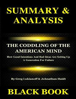 Summary   Analysis   The Coddling of the American Mind By Greg Lukianoff   Johnathan Haidt   How Good Intentions And Bad Ideas Are Setting Up A Generation For Failure Book
