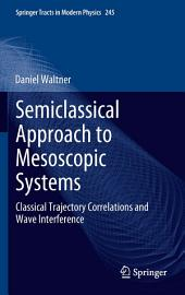 Semiclassical Approach to Mesoscopic Systems: Classical Trajectory Correlations and Wave Interference