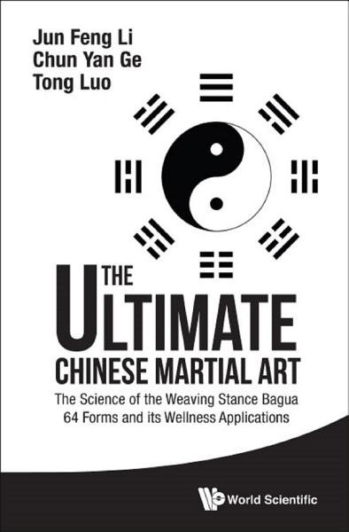 Ultimate Chinese Martial Art  The  The Science Of The Weaving Stance Bagua 64 Forms And Its Wellness Applications