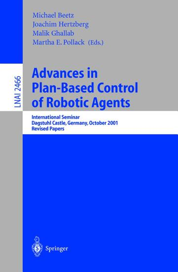 Advances in Plan Based Control of Robotic Agents PDF