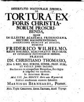 Dissertatio Inauguralis Juridica, De Tortura Ex Foris Christianorum Proscribenda