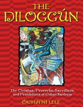 The Diloggún: The Orishas, Proverbs, Sacrifices, and Prohibitions of Cuban Santería