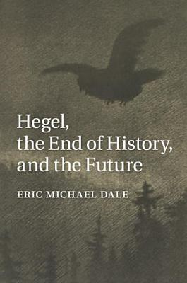 Hegel  the End of History  and the Future