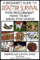 A Beginner   s Guide to Disaster Survival   Food Procurement   Finding the Best Animal Food Sources PDF