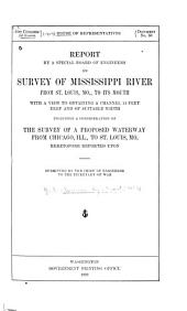 Report by a special board of engineers on survey of Mississippi River from St. Louis, Mo., to its mouth, with a view to obtaining a channel 14 feet deep and of suitable width, including a consideration of the survey of a proposed waterway from Chicago, Ill., to St. Louis, Mo., heretofore reported upon: Volume 1