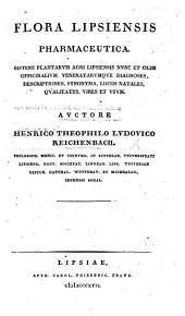 Flora Lipsiensis Pharmaceutica, sistens plantarum agri Lipsiensis nunc et olim officinalium venenatarumque diagnoses, descriptiones, etc