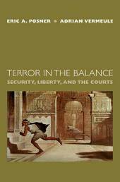 Terror in the Balance : Security, Liberty, and the Courts: Security, Liberty, and the Courts