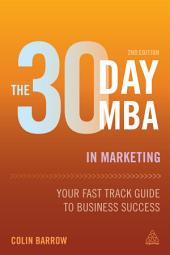 The 30 Day MBA in Marketing: Your Fast Track Guide to Business Success, Edition 2