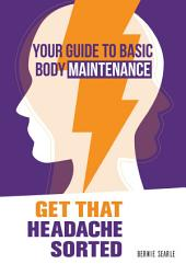 Get That Headache Sorted: How to prevent avoidable headaches