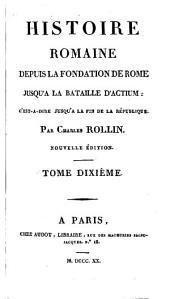Histoire romaine, depuis la fondation de Rome jusqu'a la bataille d'Actium: c'est-à-dire jusqu'à la fin de la république, Volume10