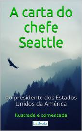 A Carta do chefe Seattle ao presidente dos Estados Unidos: Ilustrada e Comentada