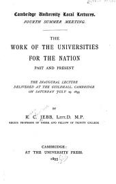 The Work of the Universities for the Nation Past and Present: The Inaugural Lecture Delivered at the Guildhall, Cambridge, on Saturday, July 29, 1893