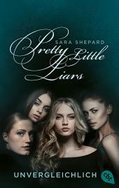 Pretty Little Liars - Unvergleichlich