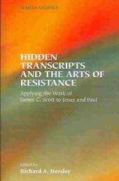 Hidden Transcripts and the Arts of Resistance: Applying the Work of James C. Scott to Jesus and Paul