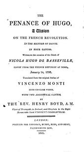 The Penance of Hugo: A Vision on the French Revolution, in the Manner of Dante, in Four Cantos : Written on the Occasion of the Death of Nicola Hugo de Basseville, Envoy from the French Republic at Rome, January 14, 1793