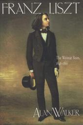 Franz Liszt, Volume 2: The Weimar Years: 1848-1861