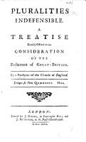Pluralities Indefensible  a treatise humbly offered to the consideration of the Parliament of Great Britain  By a Presbyter of the Church of England  i e  Richard Newton  in answer to a defence of pluralities by H  Wharton   PDF