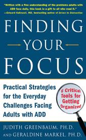 Finding Your Focus: Practical strategies for the everyday challenges facing adults with ADD