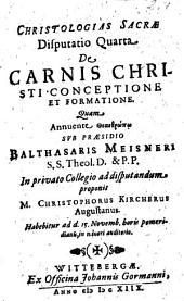 Christologias Sacrae Disputatio Quarta De Carnis Christi Conceptione Et Formatione