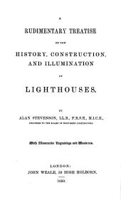 A Rudimentary Treatise on the History, Construction, and Illumination of Lighthouses by Alan Stevenson