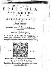 Rerum chymicarum epistolica forma ad philosophos et medicos ... liber primus \-tertius! ... Autore Andrea Libauio ... - Francofurti excudebat Ioannes Saurius: Epistolarum chymicarum Andrae Libauii M.D. liber tertius, .., Volume 3