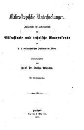 Mikroskopische Untersuchungen, ausgeführt im Laboratorium für Mikroskopie und technische Waarenkunde am k. k. Polytechnischen Institute in Wien
