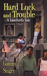 Hard Luck And Trouble A Landlord S Tale Book PDF